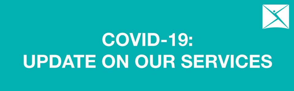 COVID-19:  UPDATE ON OUR SERVICES